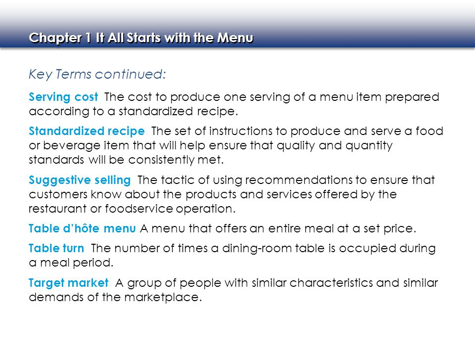 Key Terms continued: Serving cost The cost to produce one serving of a menu item prepared according to a standardized recipe.