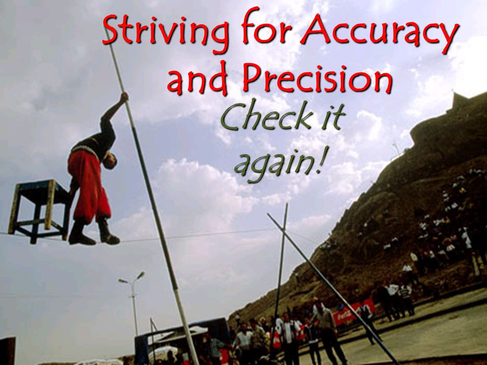 Striving for Accuracy and Precision