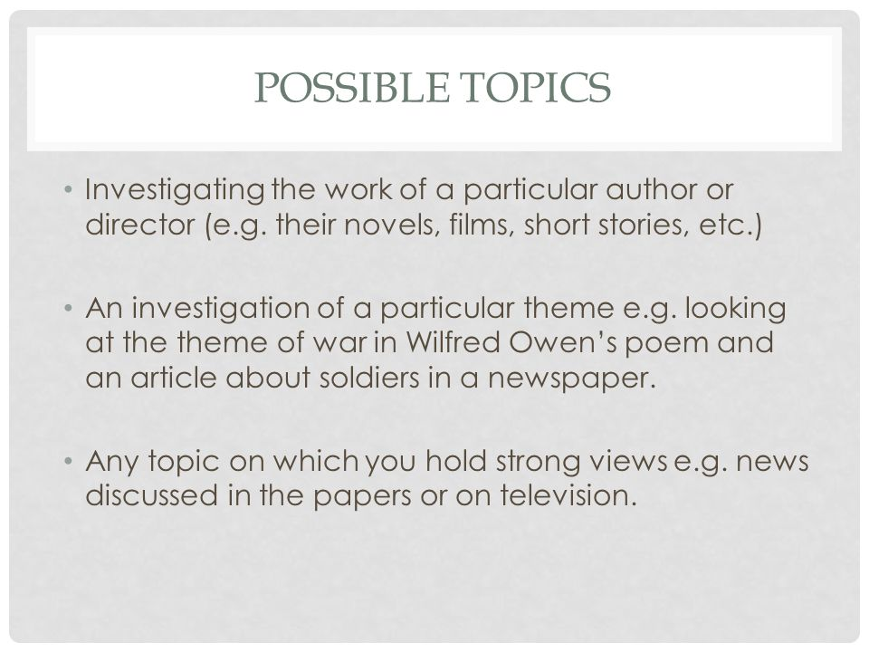POSSIBLE TOPICS Investigating the work of a particular author or director (e.g. their novels, films, short stories, etc.)