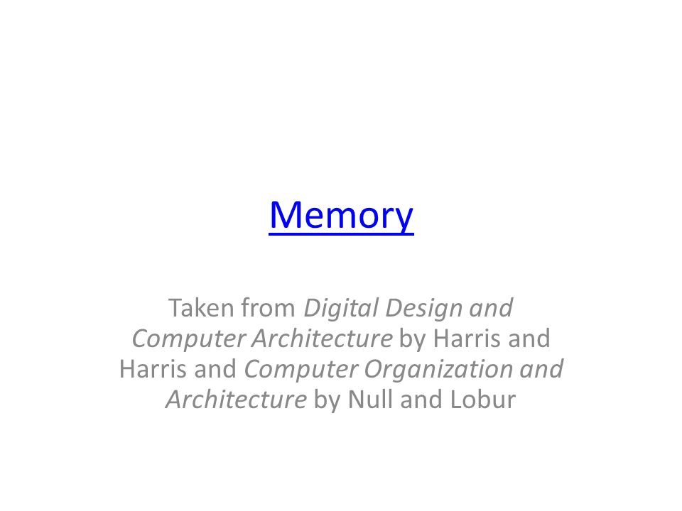 Memory Taken From Digital Design And Computer Architecture By Harris And Harris And Computer Organization And Architecture By Null And Lobur Ppt Download
