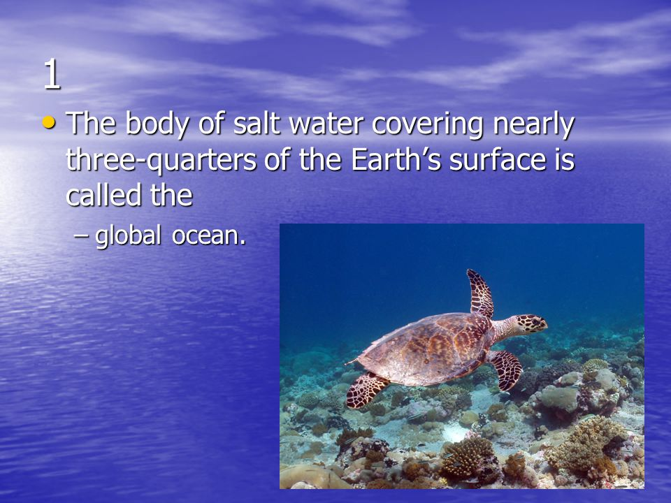 1 The body of salt water covering nearly three-quarters of the Earth's surface is called the.