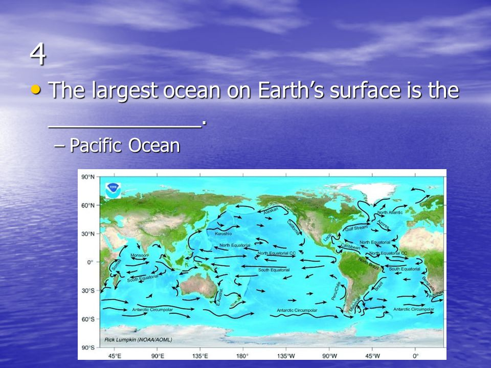 4 The largest ocean on Earth's surface is the _____________.