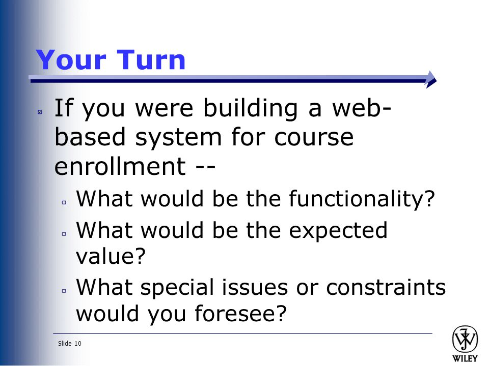 Your Turn If you were building a web-based system for course enrollment -- What would be the functionality
