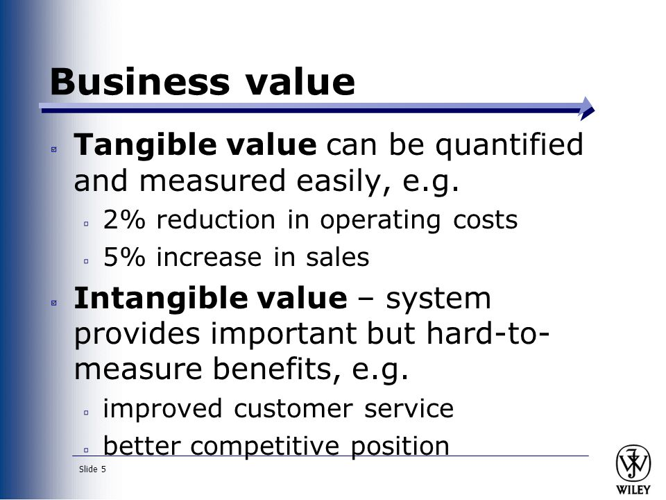 Business value Tangible value can be quantified and measured easily, e.g. 2% reduction in operating costs.