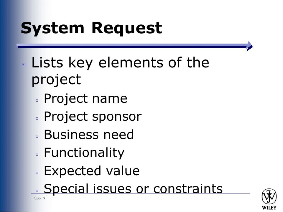 System Request Lists key elements of the project Project name