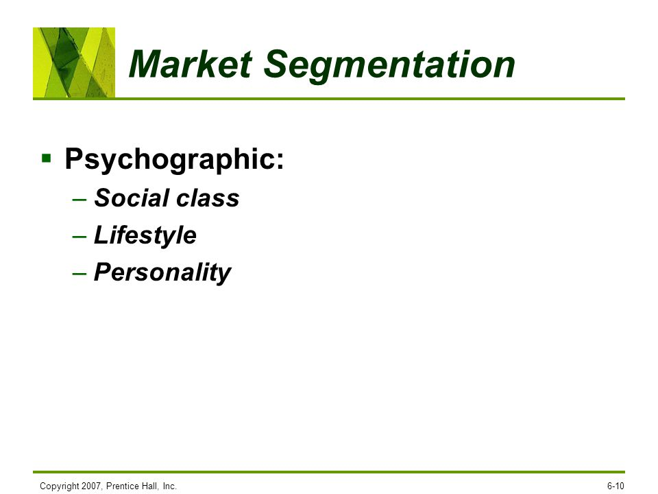 Market Segmentation Psychographic: Social class Lifestyle Personality