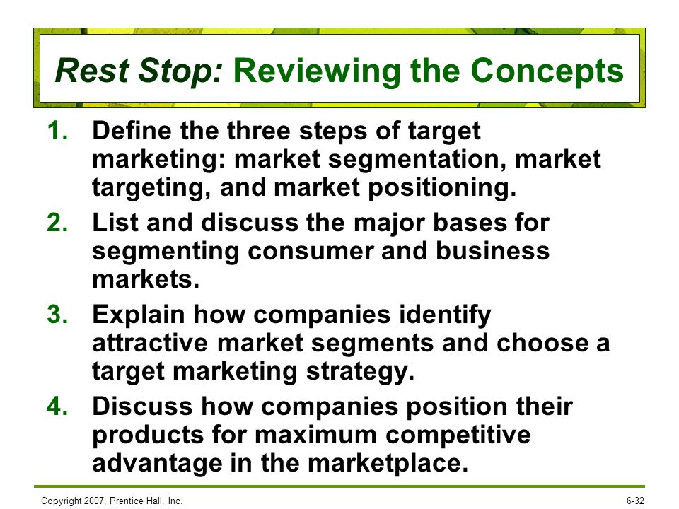 4/17/2017 Define the three steps of target marketing: market segmentation, market targeting, and market positioning.
