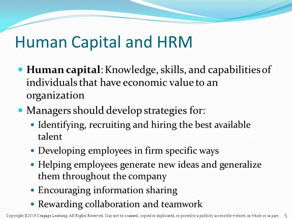 Human Capital and HRM Human capital: Knowledge, skills, and capabilities of individuals that have economic value to an organization.