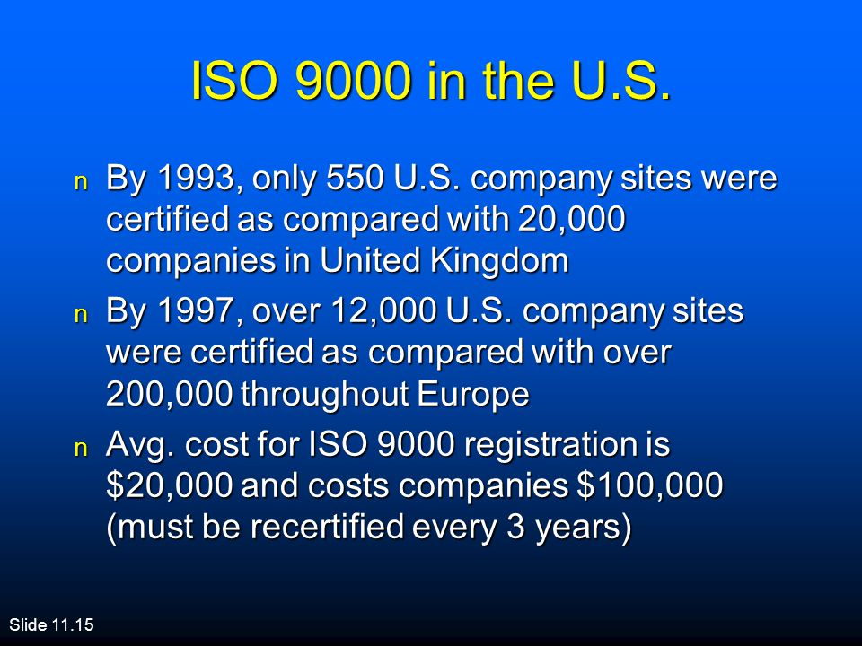 ISO 9000 in the U.S. By 1993, only 550 U.S. company sites were certified as compared with 20,000 companies in United Kingdom.