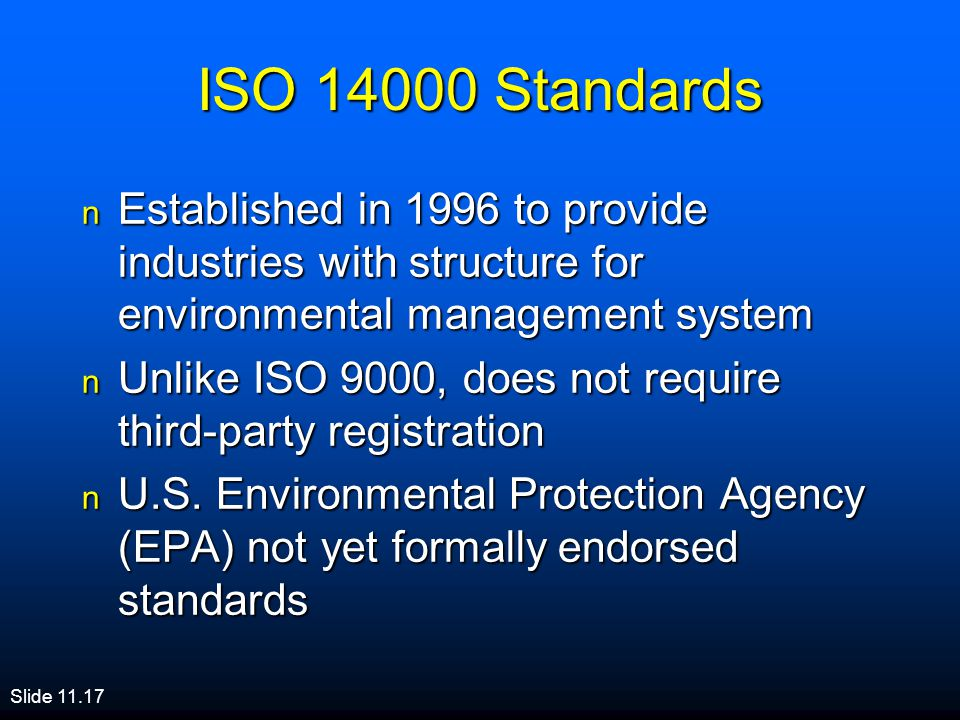 ISO Standards Established in 1996 to provide industries with structure for environmental management system.