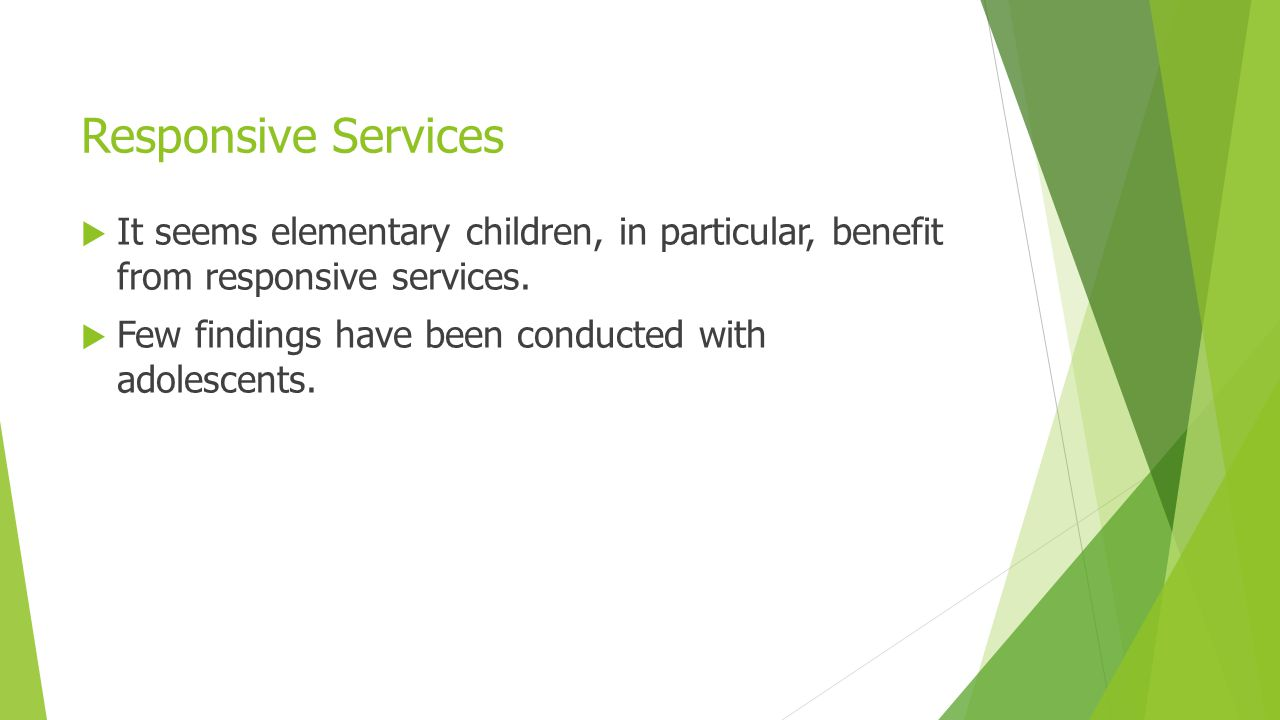 Responsive Services It seems elementary children, in particular, benefit from responsive services.
