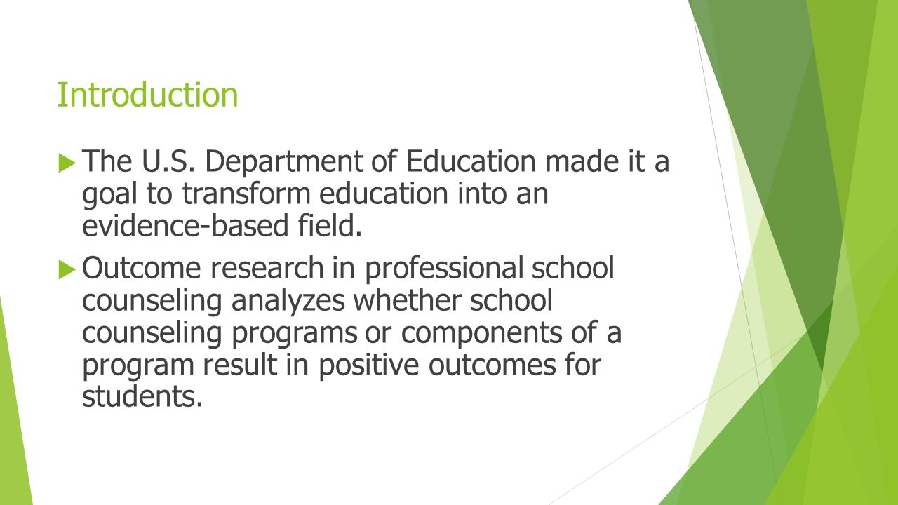 Introduction The U.S. Department of Education made it a goal to transform education into an evidence-based field.