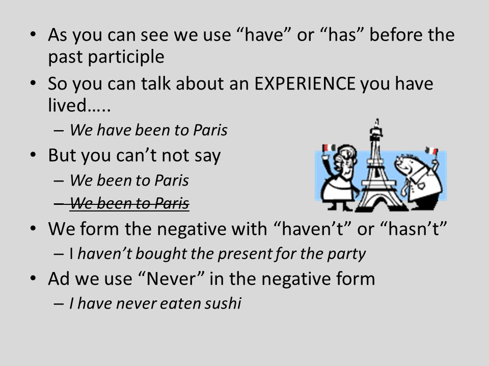 As you can see we use have or has before the past participle