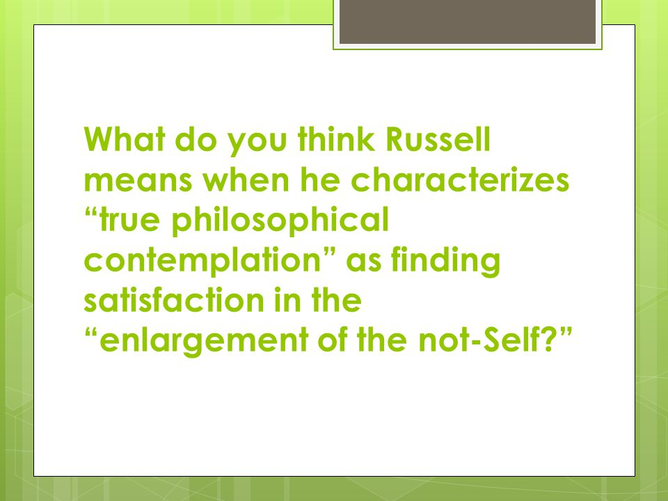 What do you think Russell means when he characterizes true philosophical contemplation as finding satisfaction in the enlargement of the not-Self