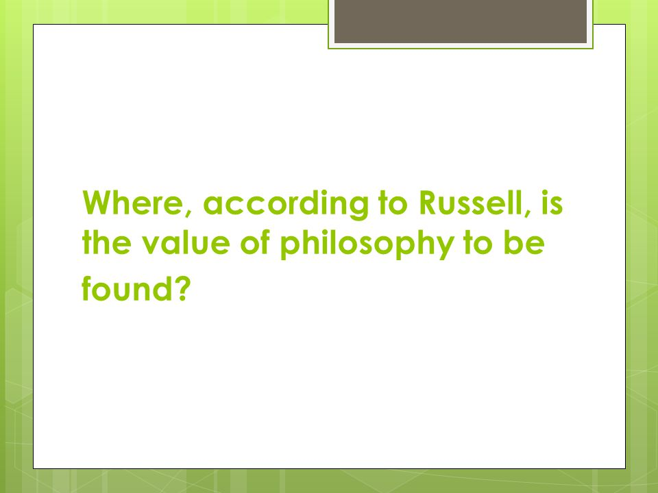 Where, according to Russell, is the value of philosophy to be found
