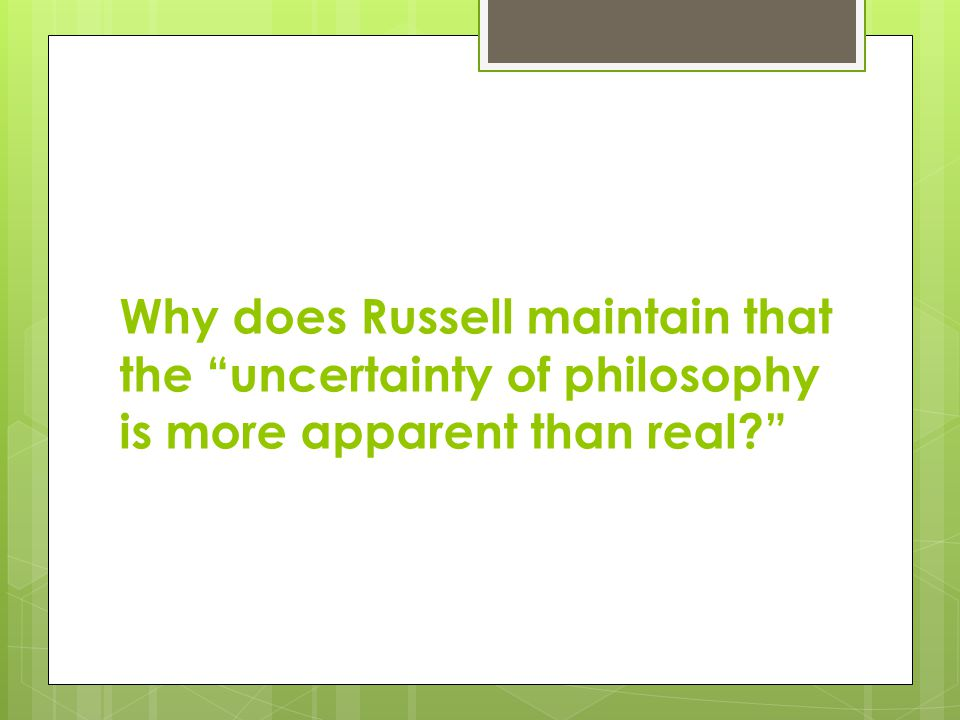 Why does Russell maintain that the uncertainty of philosophy is more apparent than real