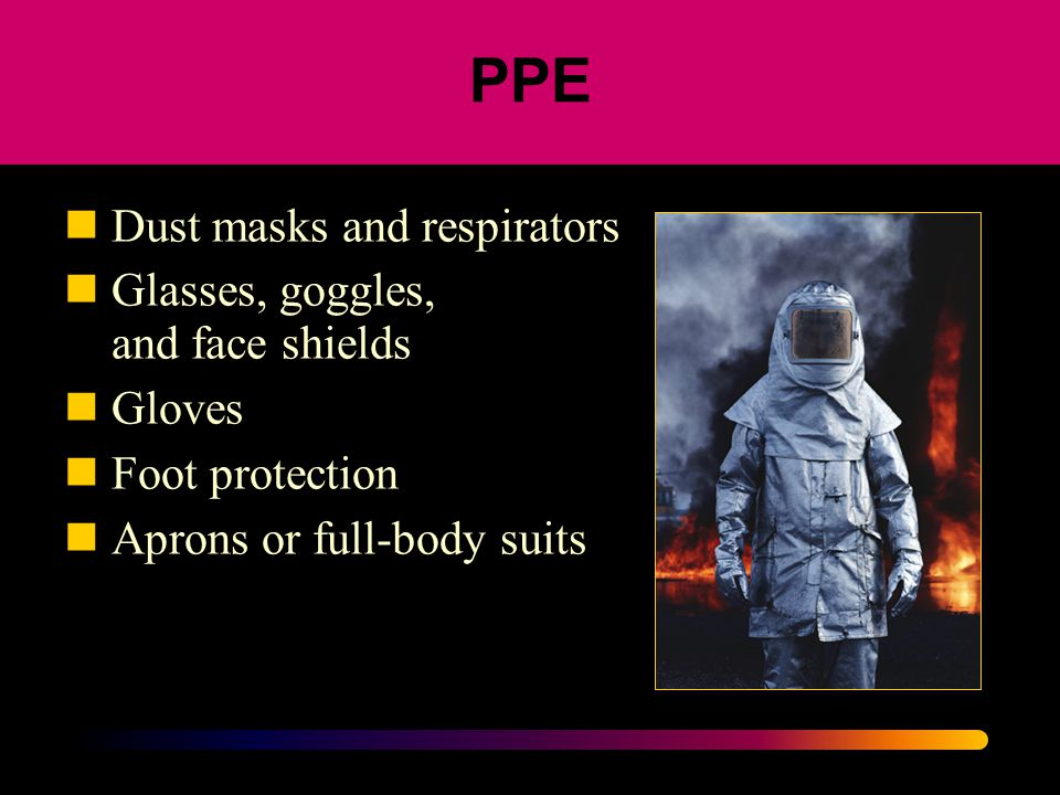 PPE Dust masks and respirators Glasses, goggles, and face shields