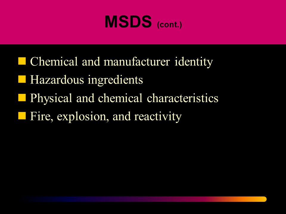 MSDS (cont.) Chemical and manufacturer identity Hazardous ingredients