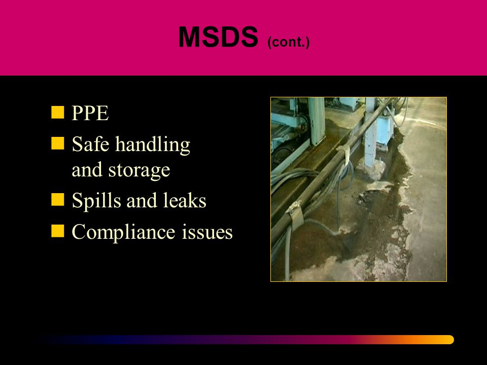 MSDS (cont.) PPE Safe handling and storage Spills and leaks