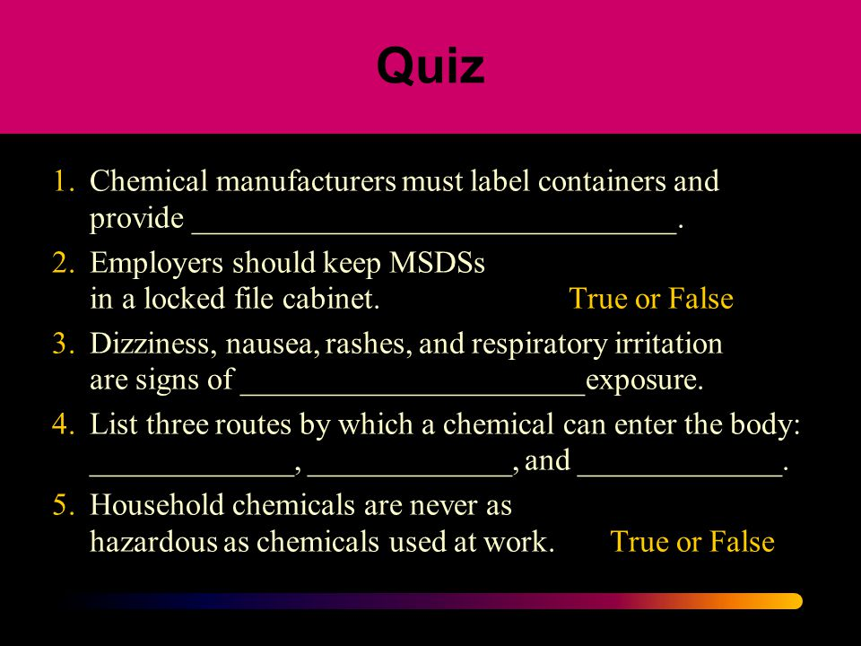 Quiz 1. Chemical manufacturers must label containers and provide _______________________________.