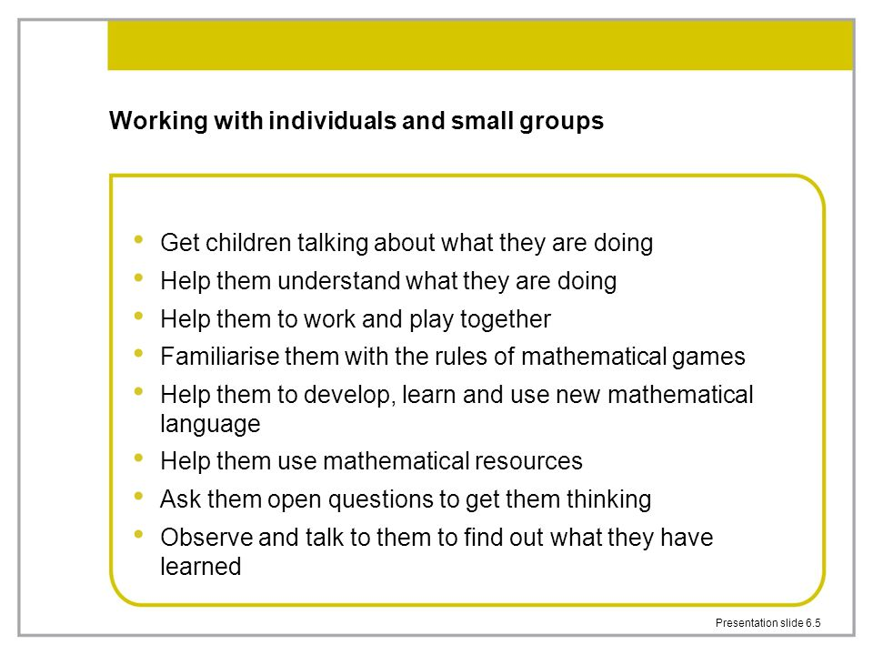 Working with individuals and small groups