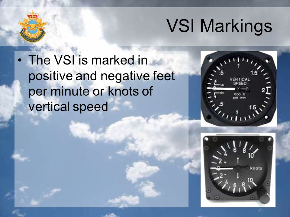 VSI Markings The VSI is marked in positive and negative feet per minute or knots of vertical speed