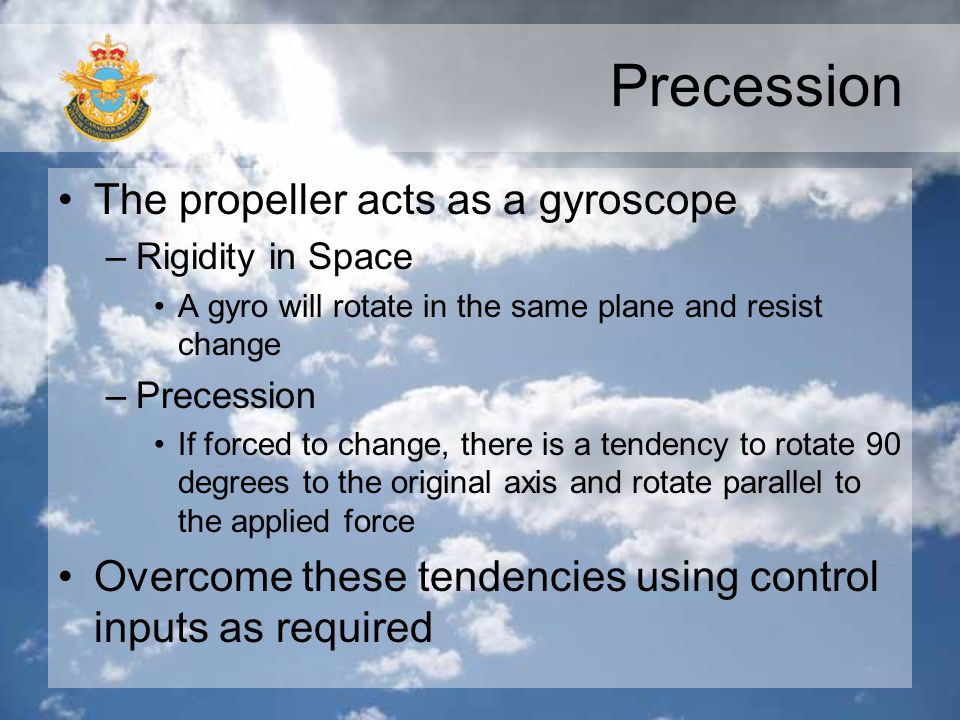 Precession The propeller acts as a gyroscope