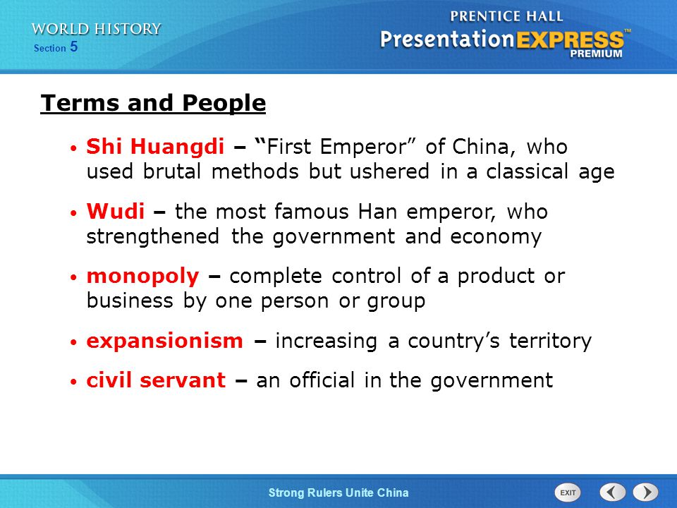 Terms and People Shi Huangdi – First Emperor of China, who used brutal methods but ushered in a classical age.