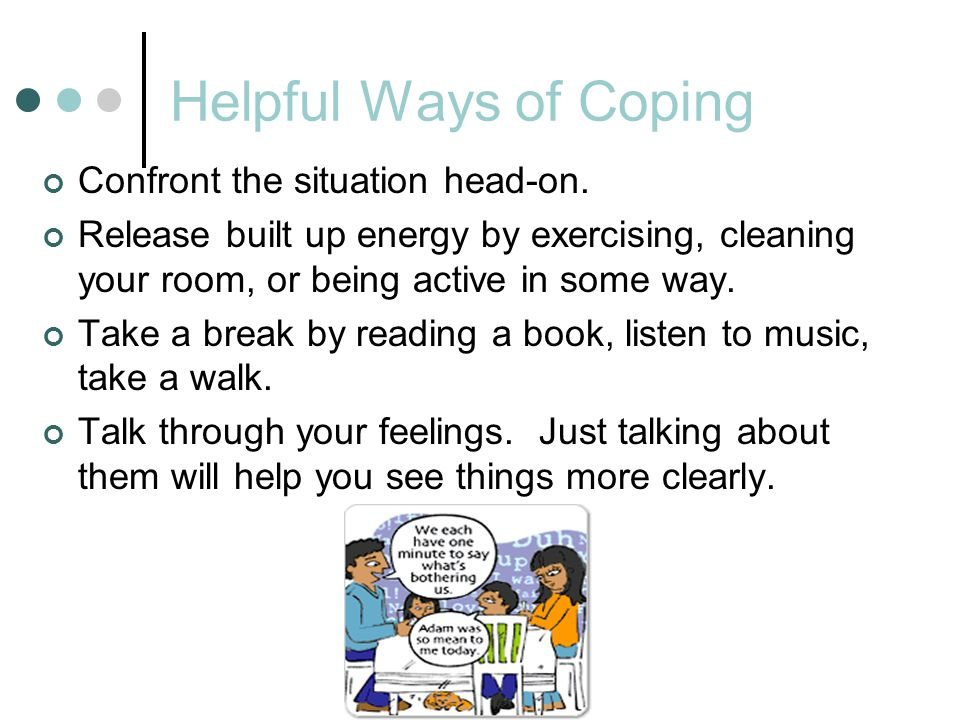 Helpful Ways of Coping Confront the situation head-on.