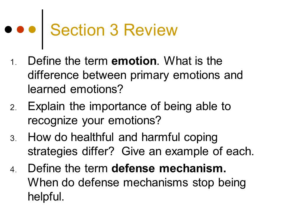 Section 3 Review Define the term emotion. What is the difference between primary emotions and learned emotions