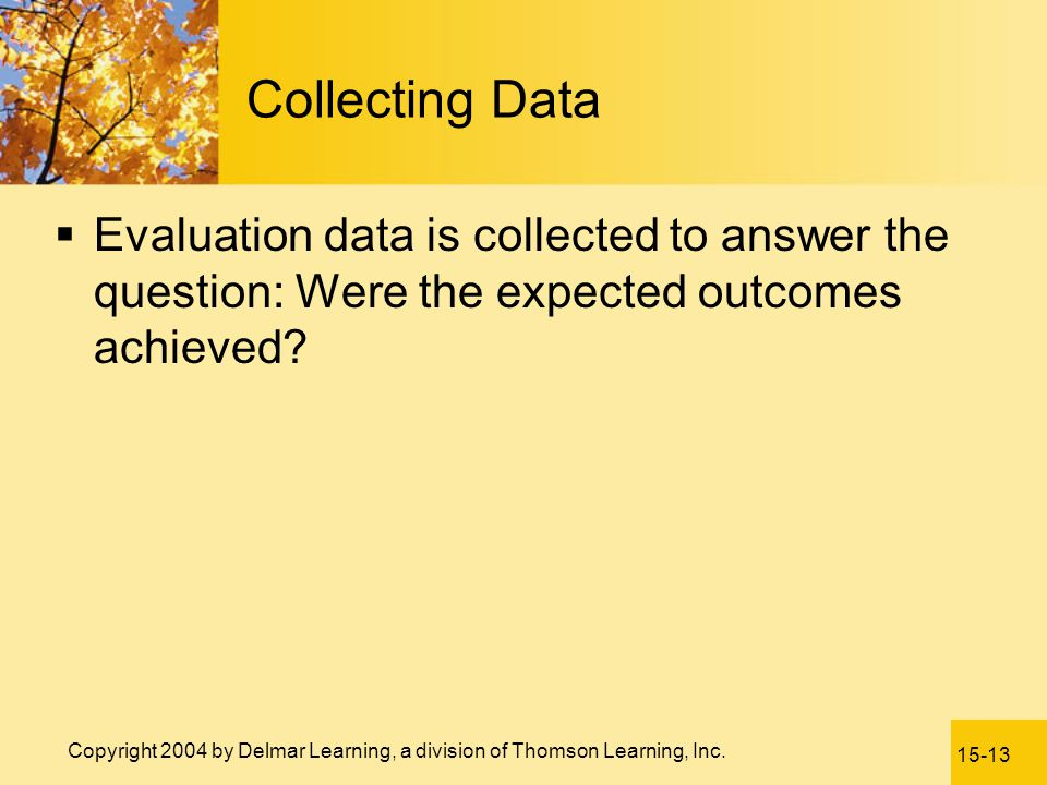Collecting Data Evaluation data is collected to answer the question: Were the expected outcomes achieved