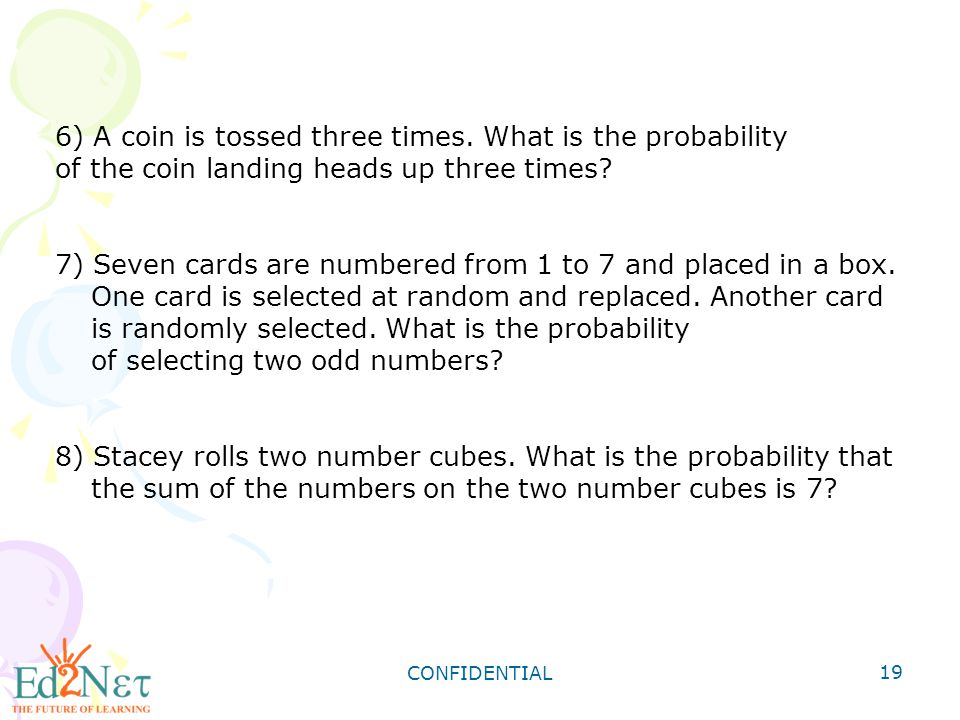 6) A coin is tossed three times. What is the probability