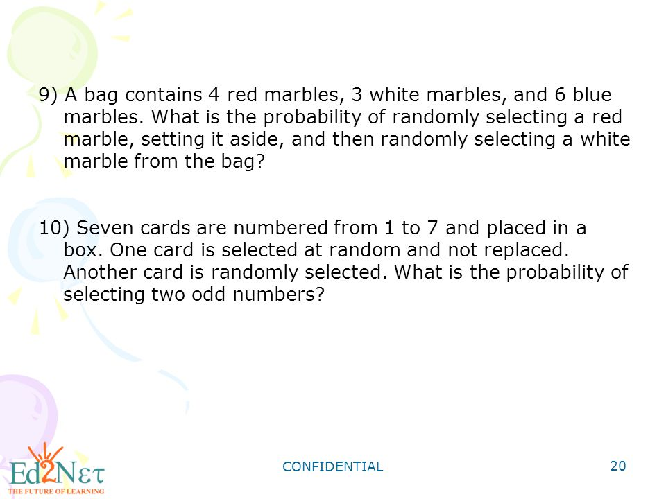 9) A bag contains 4 red marbles, 3 white marbles, and 6 blue marbles