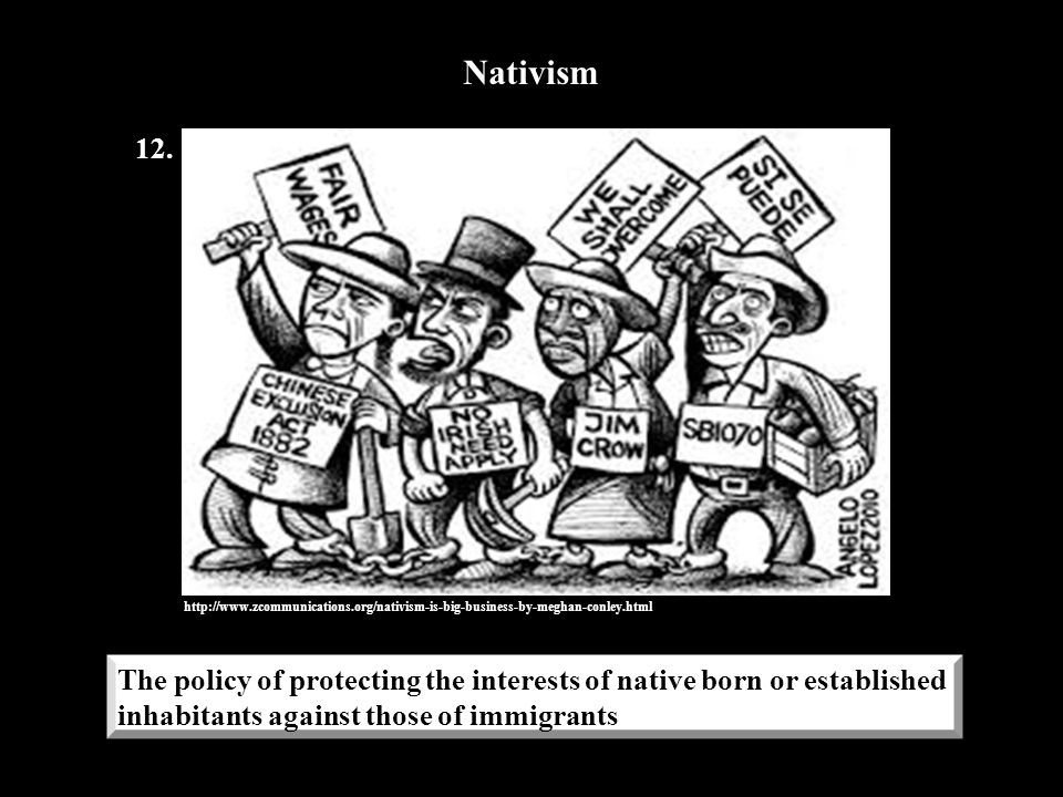 Nativism 12. http://www.zcommunications.org/nativism-is-big-business-by-meghan-conley.html.