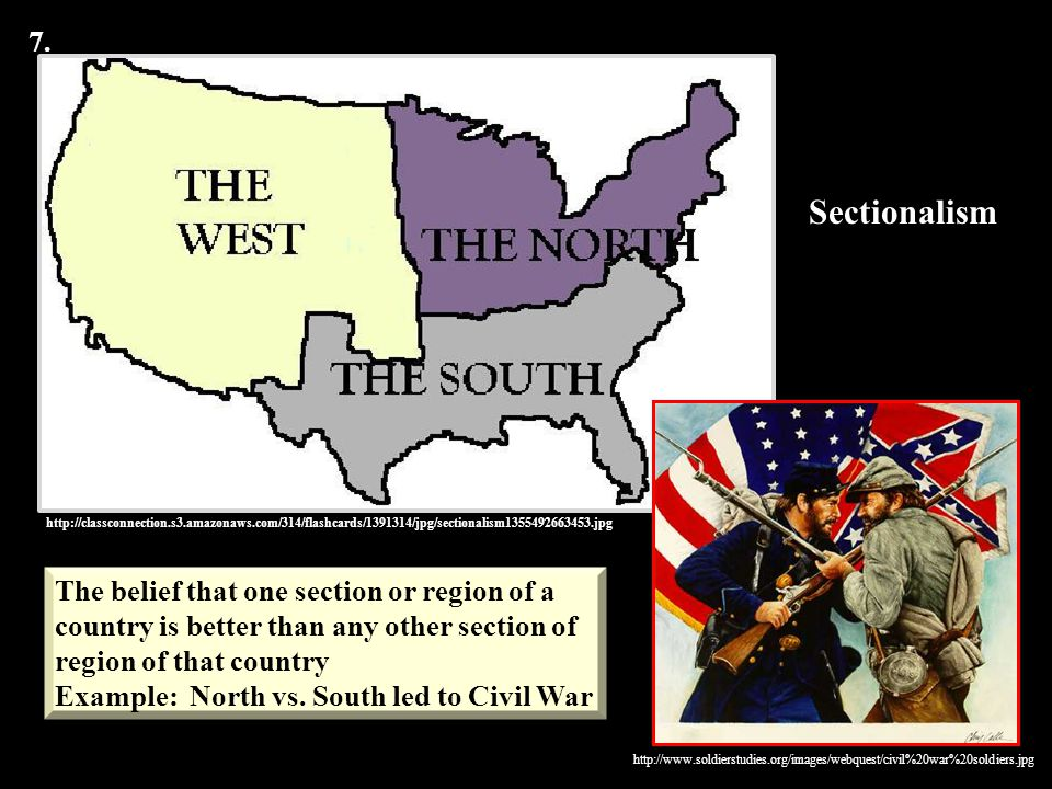 Sectionalism 7. The belief that one section or region of a