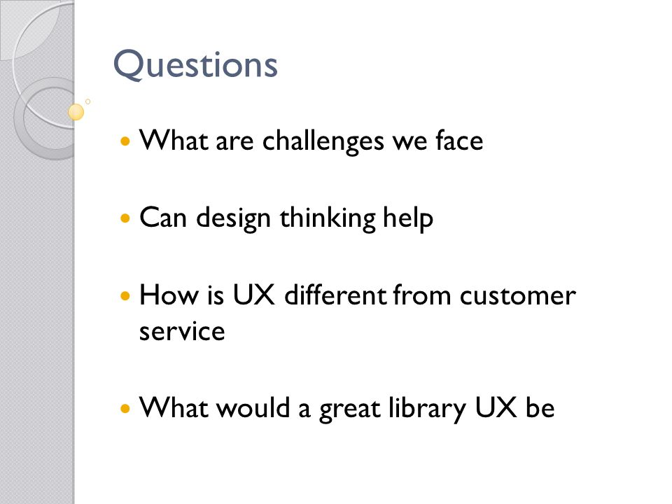 Questions What are challenges we face Can design thinking help