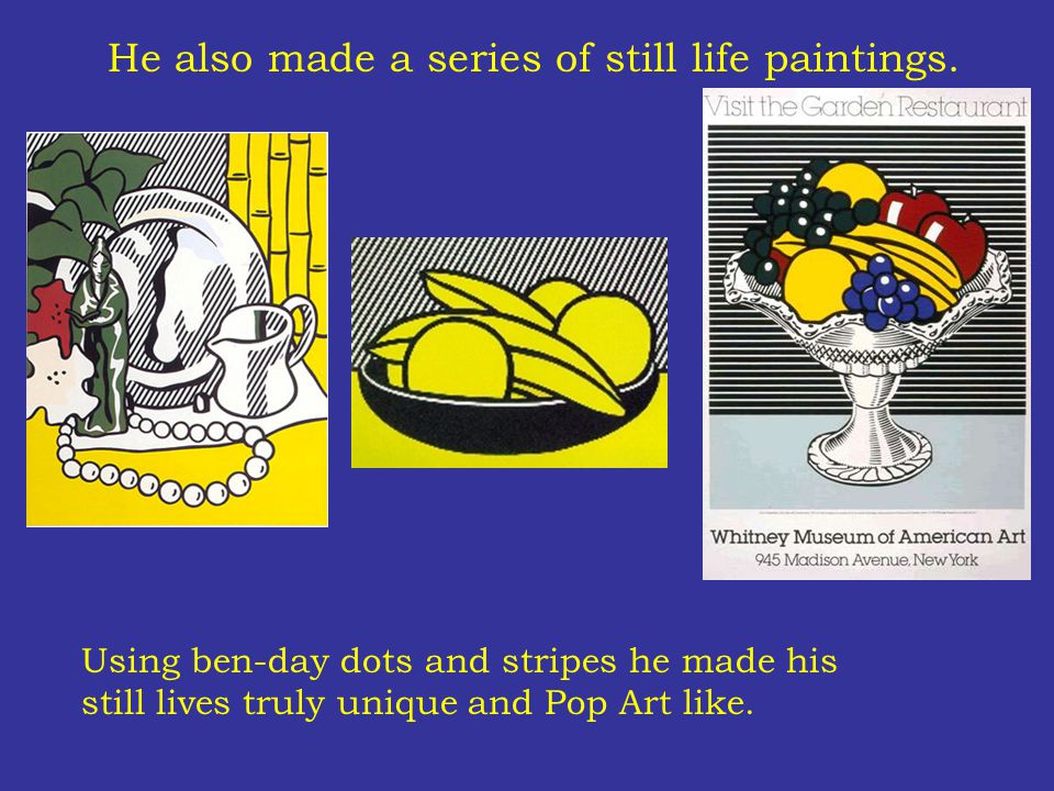 He also made a series of still life paintings.