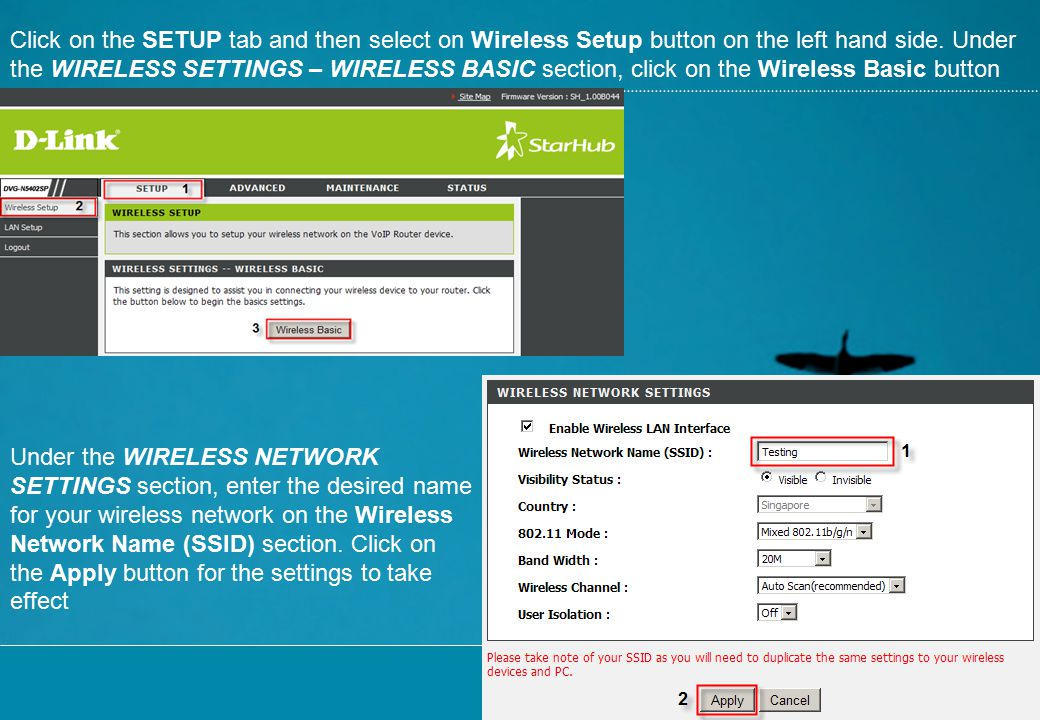 Click on the SETUP tab and then select on Wireless Setup button on the left hand side. Under the WIRELESS SETTINGS – WIRELESS BASIC section, click on the Wireless Basic button