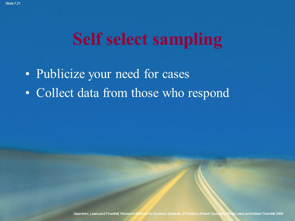Self select sampling Publicize your need for cases