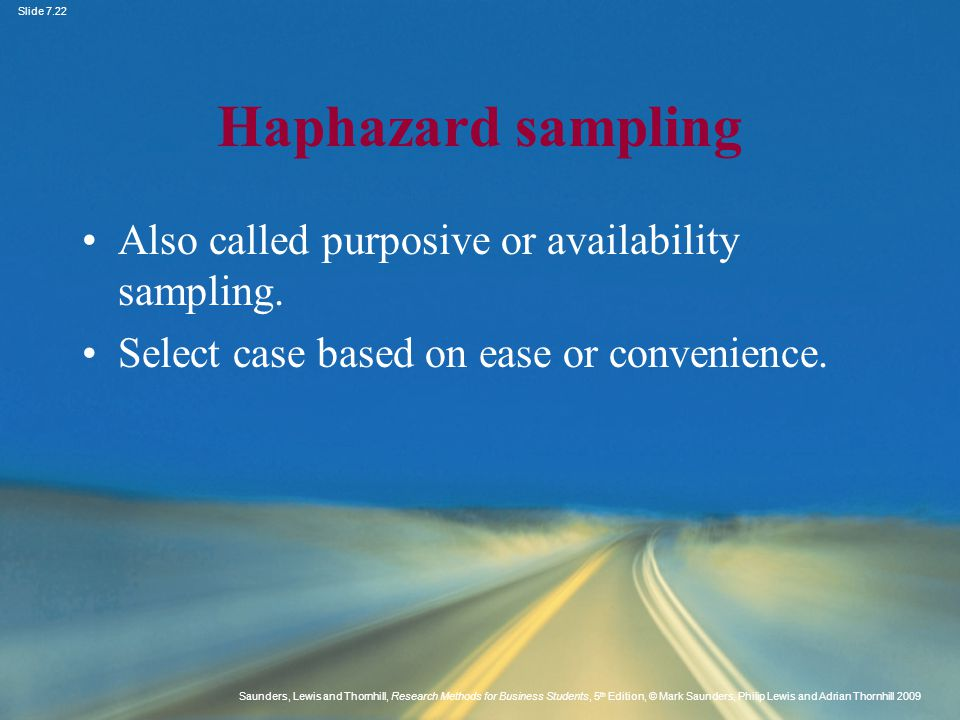 Haphazard sampling Also called purposive or availability sampling.