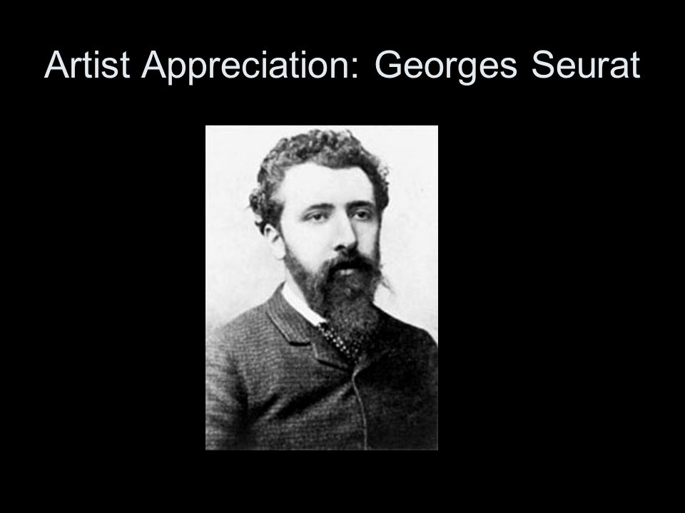 Artist Appreciation: Georges Seurat