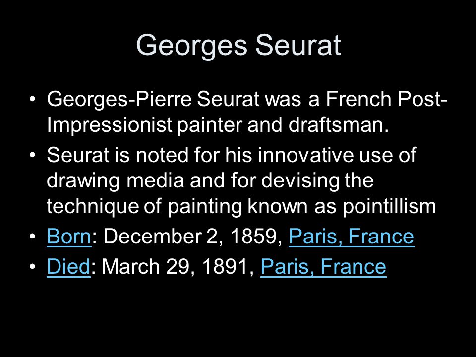 Georges Seurat Georges-Pierre Seurat was a French Post-Impressionist painter and draftsman.