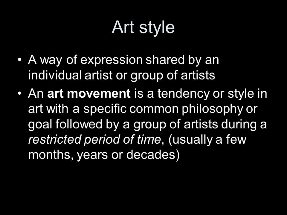 Art style A way of expression shared by an individual artist or group of artists.