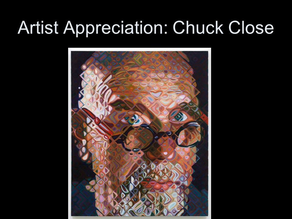 Artist Appreciation: Chuck Close