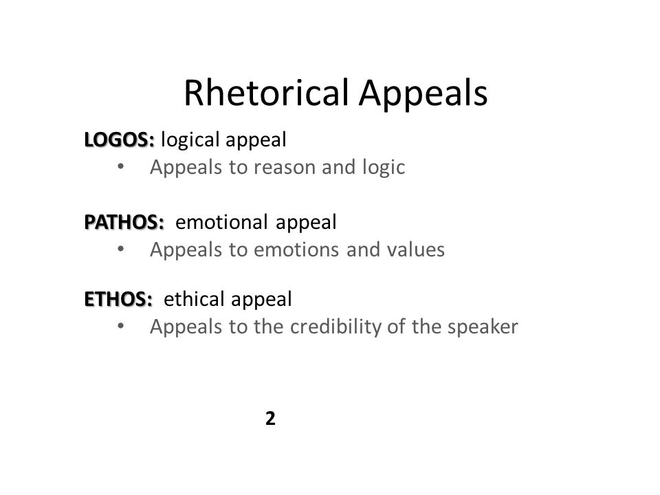 Rhetorical Appeals LOGOS: logical appeal Appeals to reason and logic