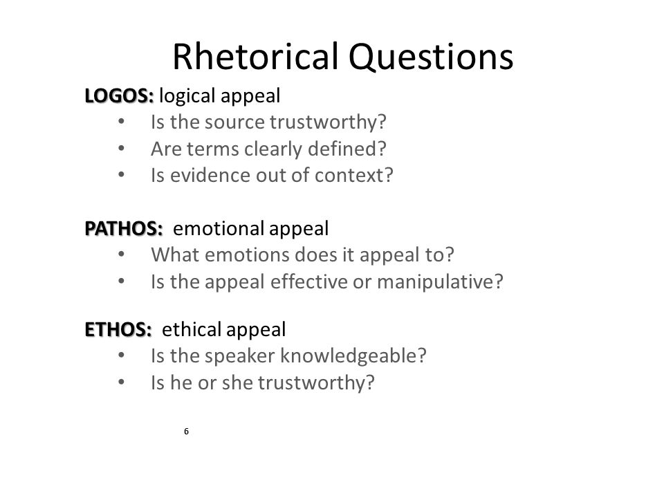 Rhetorical Questions LOGOS: logical appeal Is the source trustworthy
