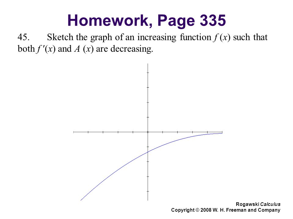 Homework, Page Sketch the graph of an increasing function f (x) such that both f ′(x) and A (x) are decreasing.