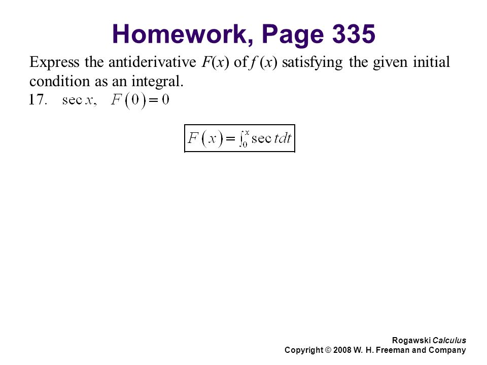 Homework, Page 335 Express the antiderivative F(x) of f (x) satisfying the given initial condition as an integral.