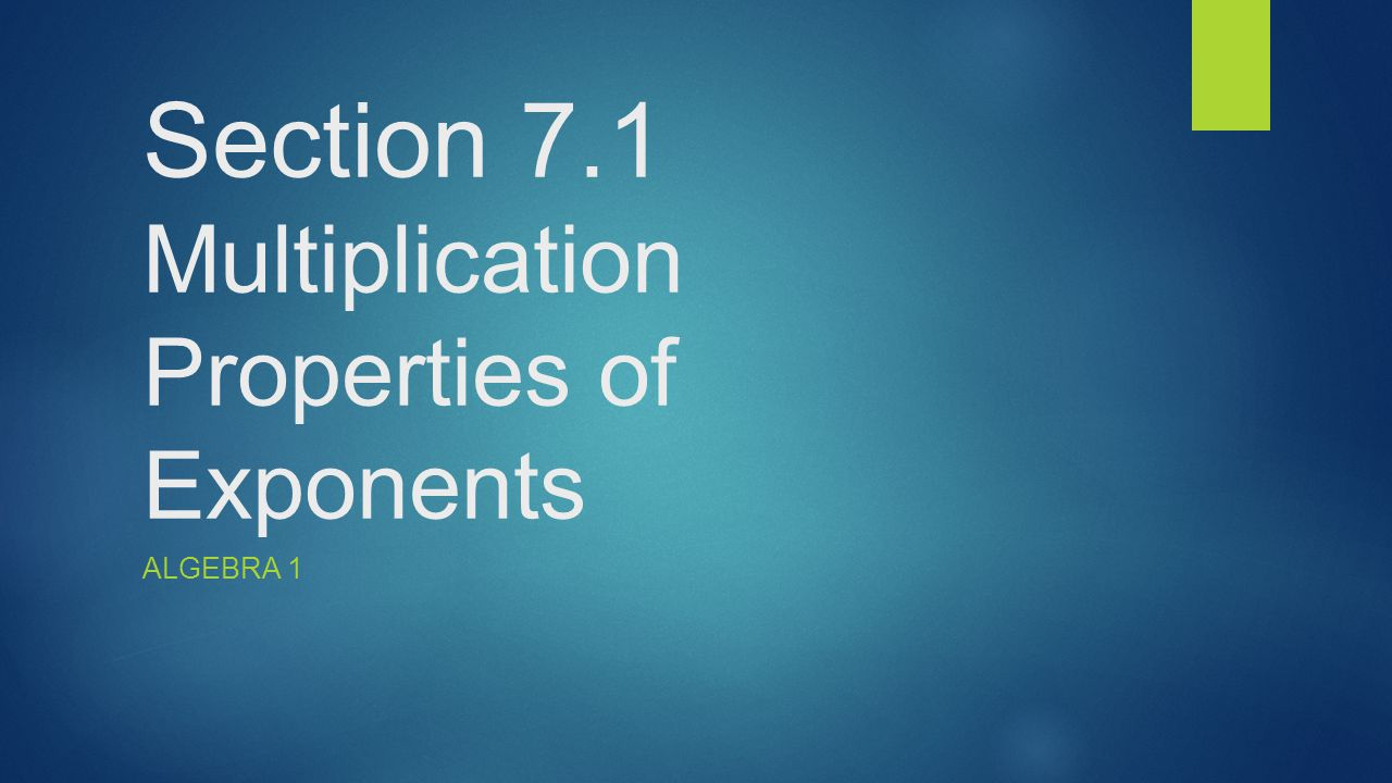 Section 7.1 Multiplication Properties of Exponents - ppt download