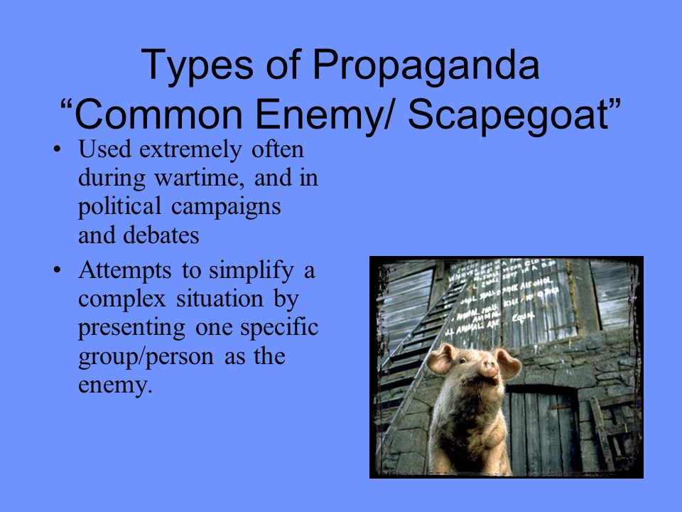 Types of Propaganda Common Enemy/ Scapegoat